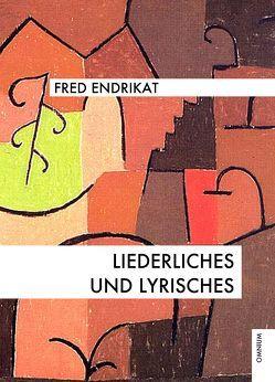 Liederliches und Lyrisches von Endrikat,  Fred