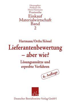 Lieferantenbewertung – aber wie? von Hartmann,  Horst, Kössel,  Nina, Orths,  Heinrich