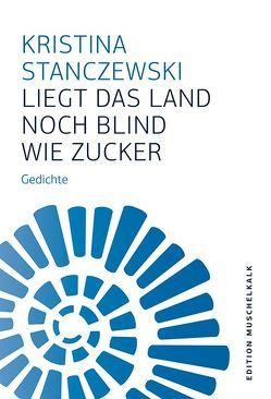 Liegt das Land noch blind wie Zucker von Stanczewski,  Kristina