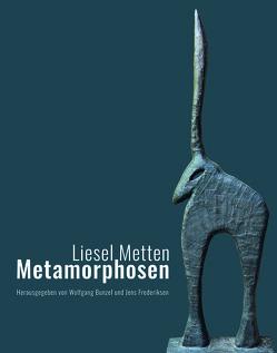 Liesel Metten. Metamorphosen von Bunzel,  Wolfgang, Frederiksen,  Jens