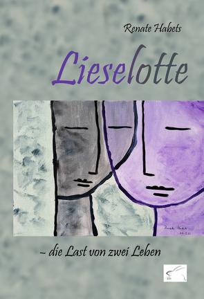 Lieselotte – die Last von zwei Leben von Habets,  Renate