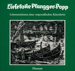 Lieselotte Plangger-Popp. Lebensstationen einer ostpreussischen Künstlerin / Lieselotte Plangger-Popp von Didwiszus,  Rudi