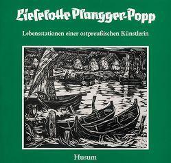 Lieselotte Plangger-Popp. Lebensstationen einer ostpreussischen Künstlerin von Didwiszus,  Rudi