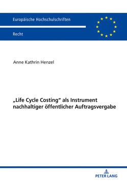 «Life Cycle Costing» als Instrument nachhaltiger öffentlicher Auftragsvergabe von Henzel,  Anne