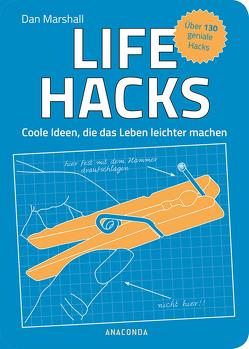 Life Hacks. Coole Ideen, die das Leben leichter machen von Marshall,  Dan, van der Avoort,  Birgit