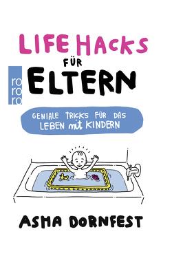 Life Hacks für Eltern von Berman,  Craighton, Dornfest,  Asha, Piras,  Claudia