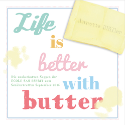 Life is better with butter von Müller,  Annette