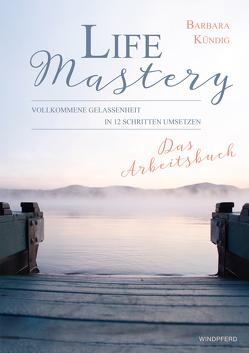Life Mastery – Das Arbeitsbuch von Kündig,  Barbara