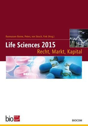 Life Sciences 2015 –Recht, Markt, Kapital von Fink,  Thomas, Graf von Stosch,  Andreas, Peters,  Ulla, Rasmussen-Bonne,  Hans-Eric