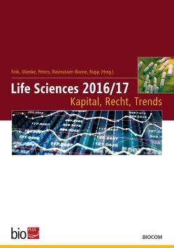 Life Sciences 2016/17 – Kapital, Recht, Trends von Fink,  Thomas, Glienke,  Jens, Peters,  Ulla, Rasmussen-Bonne,  Hans-Eric, Rupp,  Jörg