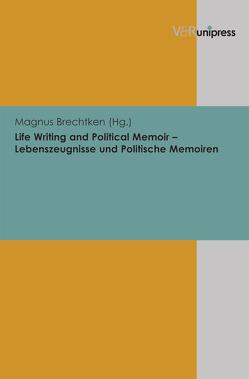 Life Writing and Political Memoir – Lebenszeugnisse und Politische Memoiren von Brechtken,  Magnus