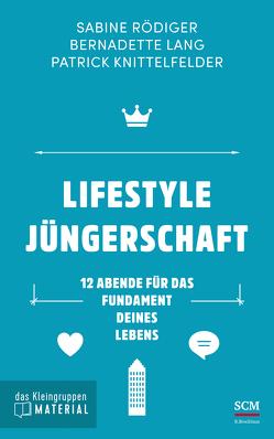 Lifestyle Jüngerschaft – das Kleingruppenmaterial von Knittelfelder,  Patrick, Lang,  Bernadette, Rödiger,  Sabine