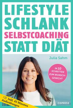 Lifestyle Schlank! Selbstcoaching statt Diät mit Coaching- und Audioübungen. von Sahm,  Julia