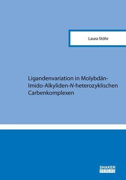 Ligandenvariation in Molybdän-Imido-Alkyliden-N-heterozyklischen Carbenkomplexen von Stöhr,  Laura