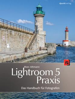 Lightroom-5-Praxis von Altmann,  Marc