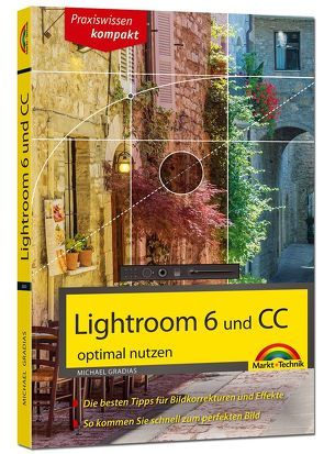 Lightroom 6 und CC – optimal nutzen von Gradias,  Michael