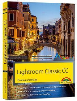 Lightroom Classic CC – Einstieg und Praxis – Praxistipps für den optimalen Workflow von Gradias,  Michael