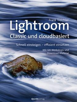 Lightroom – Classic und cloudbasiert von Treichler,  Frank