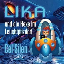 Lika und die Hexe im Leuchtpilzdorf von Silen,  Cel