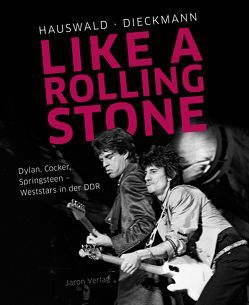 Like a Rolling Stone von Dieckmann,  Christoph, Hauswald,  Harald