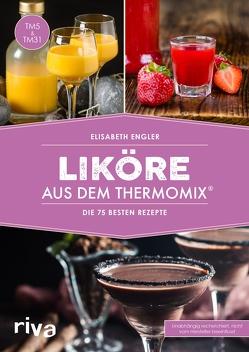 Liköre aus dem Thermomix® von Engler,  Elisabeth