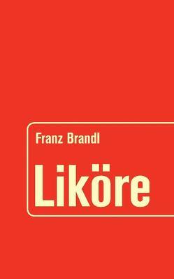 Liköre von Brandl,  Franz
