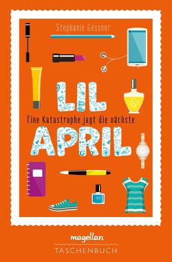 Lil April – Eine Katastrophe jagt die nächste von Gessner,  Stephanie