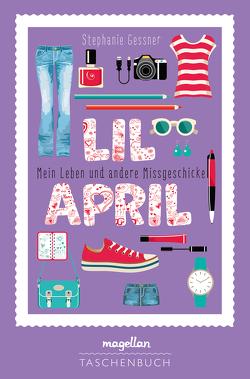 Lil April – Mein Leben und andere Missgeschicke von Gessner,  Stephanie