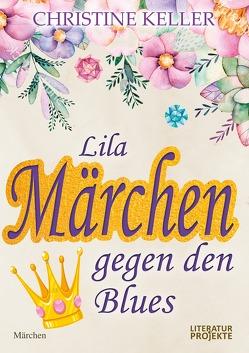 Lila Märchen gegen den Blues von Keller,  Christine