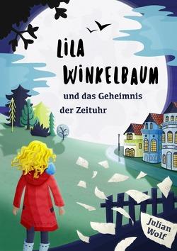 Lila Winkelbaum und das Geheimnis der Zeituhr von Wolf,  Julian