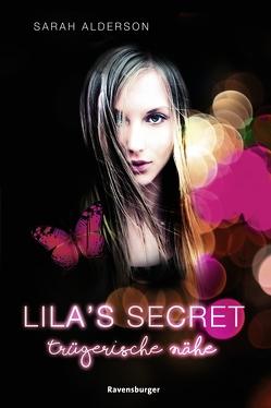 Lila's Secret, Band 1: Trügerische Nähe von Alderson,  Sarah, Dürr,  Karlheinz
