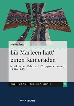 Lili Marleen hatt' einen Kameraden von Frey,  Heike