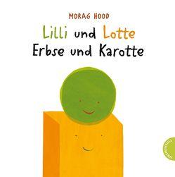 Lilli und Lotte – Erbse und Karotte von Hood,  Morag