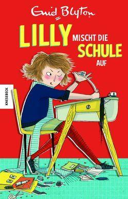 Lilly mischt die Schule auf von Blyton,  Enid, Hindley,  Kate, Müller-Wallraf,  Gundula