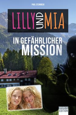 Lilly und Mia in gefährlicher Mission von Paul,  Steinbeck