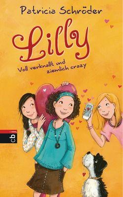 Lilly – Voll verknallt und ziemlich crazy von Henze,  Dagmar, Schröder,  Patricia