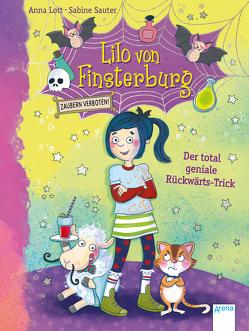 Lilo von Finsterburg – Zaubern verboten! (1). Der total geniale Rückwärts-Trick von Lott,  Anna, Sauter,  Sabine