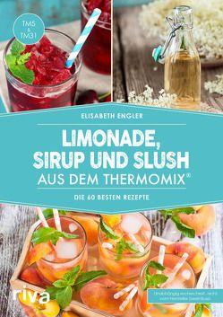 Limonade, Sirup und Slush aus dem Thermomix® von Engler,  Elisabeth
