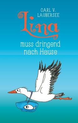 Lina muss dringend nach Hause von Laubersee,  Carl von