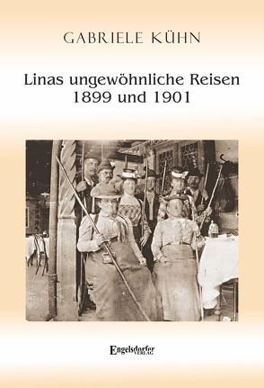 Linas ungewöhnliche Reisen 1899 und 1901 von Kühn,  Gabriele
