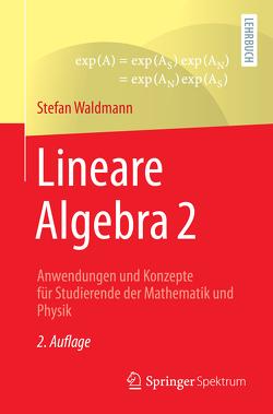 Lineare Algebra 2 von Waldmann,  Stefan