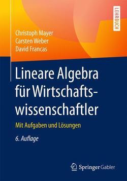 Lineare Algebra für Wirtschaftswissenschaftler von Francas,  David, Mayer,  Christoph, Weber,  Carsten