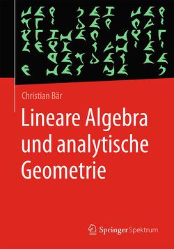 Lineare Algebra und analytische Geometrie von Baer,  Christian