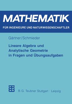 Lineare Algebra und Analytische Geometrie in Fragen und Übungsaufgaben von Gärtner,  Karl-Heinz, Schmieder,  Roland