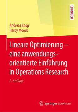 Lineare Optimierung – eine anwendungsorientierte Einführung in Operations Research von Koop,  Andreas, Moock,  Hardy