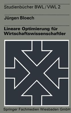 Lineare Optimierung für Wirtschaftswissenschaftler von Bloech,  Jürgen