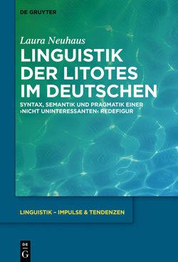 Linguistik der Litotes im Deutschen von Neuhaus,  Laura