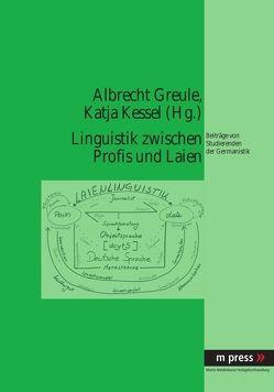Linguistik zwischen Profis und Laien von Greule,  Albrecht, Kessel,  Katja
