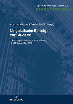 Linguistische Beiträge zur Slavistik von Bauer,  Anastasia, Buncic,  Daniel