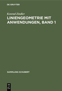 Liniengeometrie mit Anwendungen, Band 1 von Zindler,  Konrad